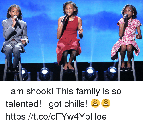 Family, Funny, and Got: I am shook! This family is so talented! I got chills! 😩😩 https://t.co/cFYw4YpHoe