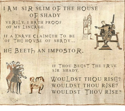 Ðÿ': I AM SIR SLIM OF THE HOUSE  O P SHADY  VERILY, I HATH PROOF  OF MY LINEAGE.  IF A KNAVE CIA IMETH To BE  AOF THE HO V SE o sHA DY...  HE BEETb AN IMPOSTOR  IF THOU BEEST THE TRVE  SIR SHADY,  WOULD ST THOU RISE?  WOULD ST THOV RISE?