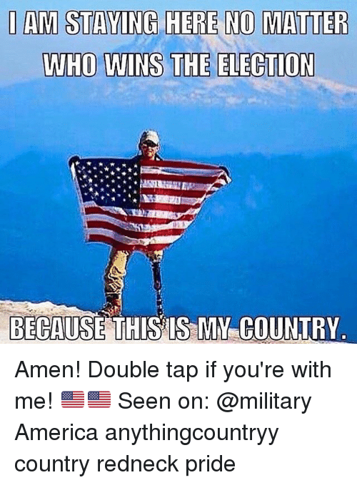 Military: I AM STAVING HERE NO MATTER  BECAUSE  THISTIS MY COUNTRY Amen! Double tap if you're with me! 🇺🇸🇺🇸 Seen on: @military America anythingcountryy country redneck pride
