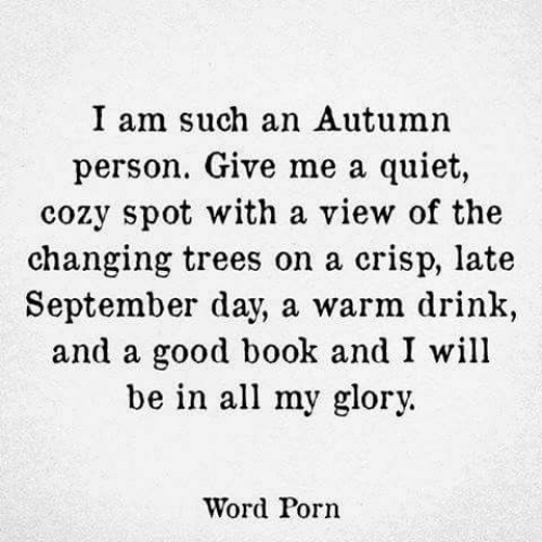 crisp: I am such an Autumn  person. Give me a quiet,  cozv spot with a view of the  changing trees on a crisp, late  September day, a warm drink,  and a good book and I will  be in all my glory.  Word Porn