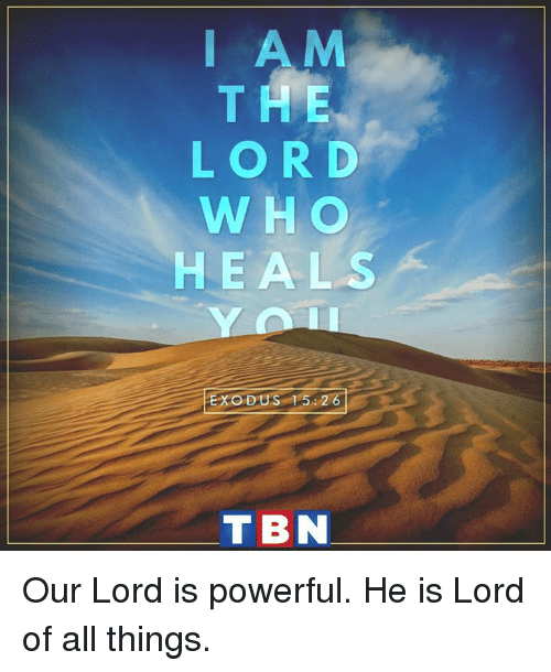 Exodus: I AM  T H E  LORD  WHO  HE ALS  EXODUS 5 26  T BN Our Lord is powerful. He is Lord of all things.