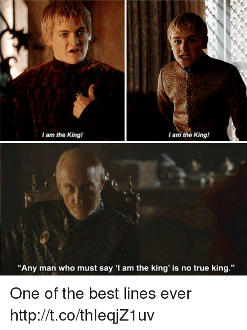 """True: I am the King!  I am the King!  Any man who must say 'I am the king' is no true king  Any man who must say 1 am the king' is no true king."""" One of the best lines ever http://t.co/thIeqjZ1uv"""