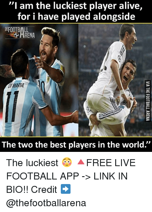 """Alive, Football, and Memes: """"I am the luckiest player alive,  for i have played alongside  FOOTBALL  HRENA  MARA  ARIA  The two the best players in the world."""" The luckiest 😳 🔺FREE LIVE FOOTBALL APP -> LINK IN BIO!! Credit ➡️ @thefootballarena"""