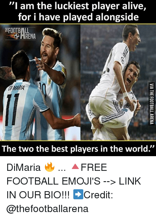 """Alive, Football, and Memes: """"I am the luckiest player alive,  for i have played alongside  FOOTBALL  HRENA  MARA  ARIA  The two the best players in the world."""" DiMaria 🔥 ... 🔺FREE FOOTBALL EMOJI'S --> LINK IN OUR BIO!!! ➡️Credit: @thefootballarena"""