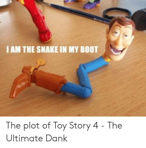 Ultimate Dank: I AM THE SNAKE IN MY BOOT The plot of Toy Story 4 - The Ultimate Dank
