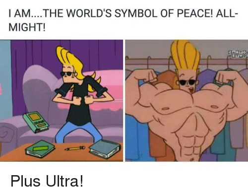 symbolism: I AM....THE WORLD'S SYMBOL OF PEACE! ALL-  MIGHT! Plus Ultra!