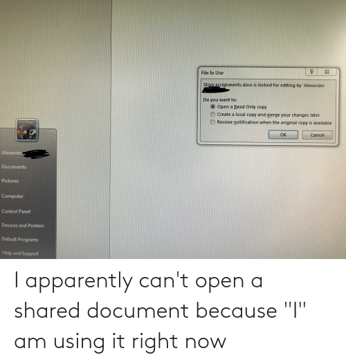 """Cant Open: I apparently can't open a shared document because """"I"""" am using it right now"""