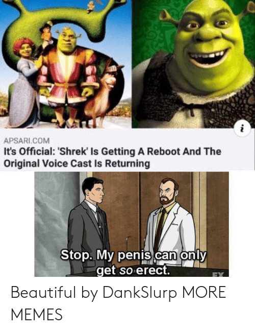 ReBoot: i  APSARI.COM  It's Official: 'Shrek Is Getting A Reboot And The  Original Voice Cast Is Returning  Stop. My penis can only  get so erect.  EX Beautiful by DankSlurp MORE MEMES