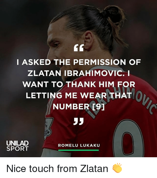 Zlatan Ibrahimovic: I ASKED THE PERMISSION OF  ZLATAN IBRAHIMOVIC, I  WANT TO THANK HIM FOR  LETTING ME WEAR THAT  NUMBER C91  5J  UNILAD  SPORT  ROMELU LUKAKU Nice touch from Zlatan 👏