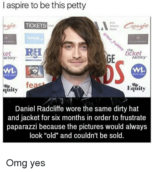 """factorial: I aspire to be this petty  Arts  TICKETS  Media  A to ORA PH  et RH  the  ticket  Factory  actory  feas  Equity  quity  Daniel Radcliffe wore the same dirty hat  and jacket for six months in order to frustrate  paparazzi because the pictures would always  look """"old"""" and couldn't be sold Omg yes"""