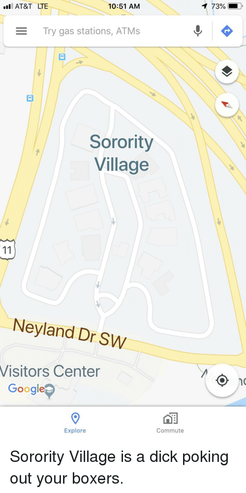Sorority: I AT&T LTE  10:51 AM  Try gas stations, ATMs  Sorority  Village  Neyland Dr SW  Visitors Center  Google  Commute  Explore Sorority Village is a dick poking out your boxers.