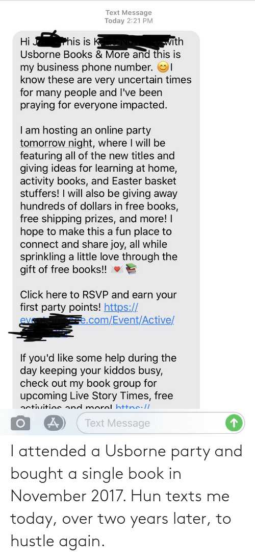 hustle: I attended a Usborne party and bought a single book in November 2017. Hun texts me today, over two years later, to hustle again.