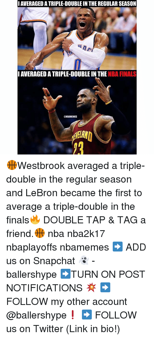 a triple double: I AVERAGED ATRIPLE-DOUBLE IN THE REGULAR SEASON  NAVERAGED ATRIPLE-DOUBLE IN THE  NBA FINALS  @NBAMEMES 🏀Westbrook averaged a triple-double in the regular season and LeBron became the​ first to average a triple-double in the finals🔥 DOUBLE TAP & TAG a friend.🏀 nba nba2k17 nbaplayoffs nbamemes ➡ ADD us on Snapchat 👻 - ballershype ➡TURN ON POST NOTIFICATIONS 💥 ➡ FOLLOW my other account @ballershype❗ ➡ FOLLOW us on Twitter (Link in bio!)