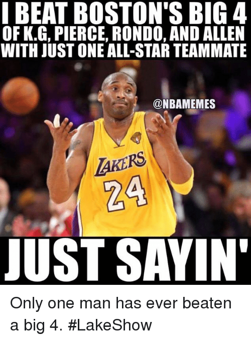 All Star, Nba, and Star: I BEAT BOSTON'S BIG 4  OF K.G, PIERCE, RONDO, AND ALLEN  WITH JUST ONE ALL-STAR TEAMMATE  @NBAMEMES  AKERS  24  JUST SAYIN Only one man has ever beaten a big 4. #LakeShow