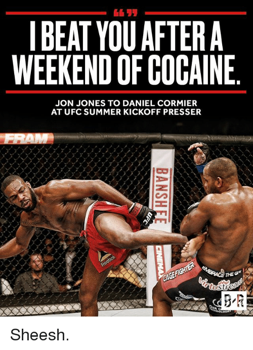 Sports, Ufc, and Summer: I BEAT YOU AFTER A  WEEKEND OFCOCAINE  JON JONES TO DANIEL CORMIER  AT UFC SUMMER KICKOFF PRESSER  HNOLOGI Sheesh.
