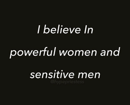 I Believe: I believe In  powerful women and  sensitive men  @hypepriestess