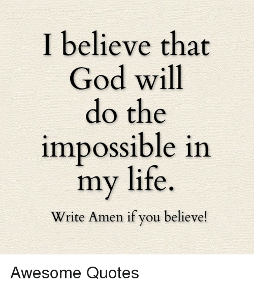 I Believe That God Will Do The Impossible In My Life Write Amen If