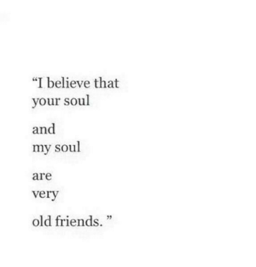 """old friends: """"I believe that  your soul  and  my soul  are  verv  2  old friends."""