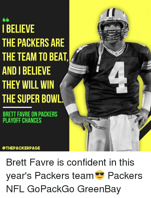 Greenbay: I BELIEVE  THE PACKERS ARE  THE TEAM TO BEAT,  AND BELIEVE  THEY WILL WIN  THE SUPER BOWL  BRETT FAVRE ON PACKERS  PLAYOFF CHANCES  GTHEPACKERPAGE  ddell Brett Favre is confident in this year's Packers team😎 Packers NFL GoPackGo GreenBay