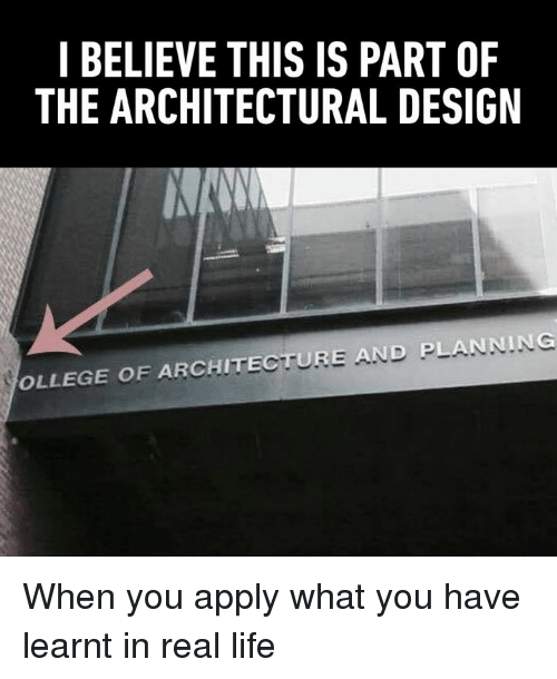 Dank, Life, and Design: I BELIEVE THIS IS PART OF  THE ARCHITECTURAL DESIGN  OLLEGE OF ARCHITECTURE AND PLANNING When you apply what you have learnt in real life
