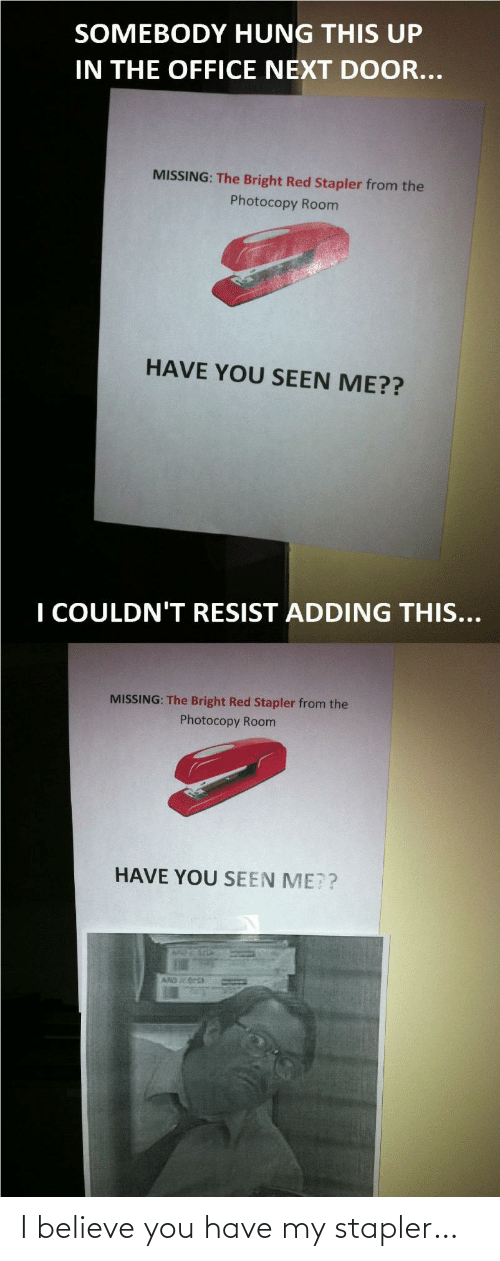 I Believe: I believe you have my stapler…