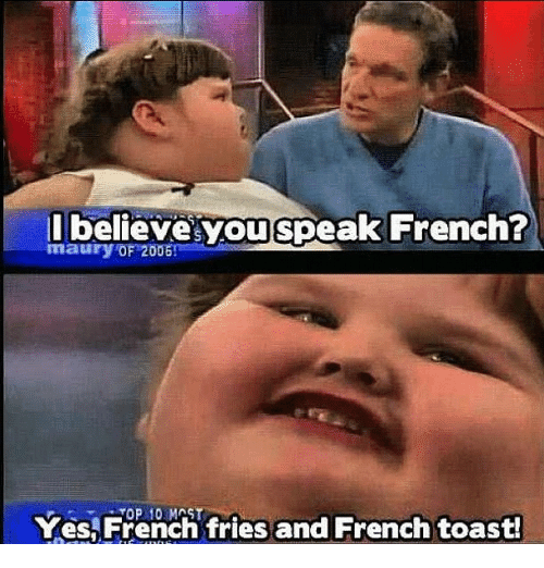 i believe you speak french yes french fries and french 213716 i believe you speak french? yes french fries and french toast