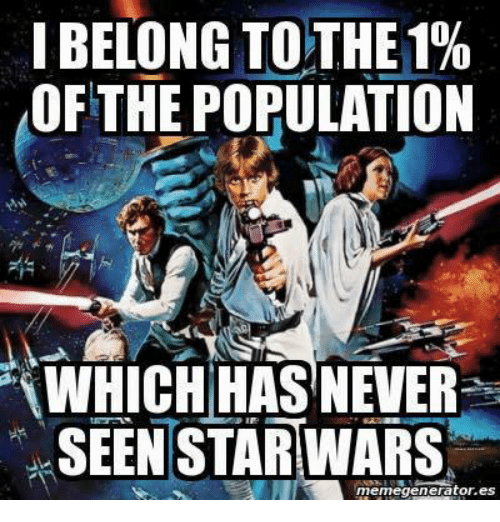 memegenerators: I BELONG TOTHE1%  OF THE POPULATION  TWHICHIHASTNEVER  SEEN STARWARS  memegenerator.es