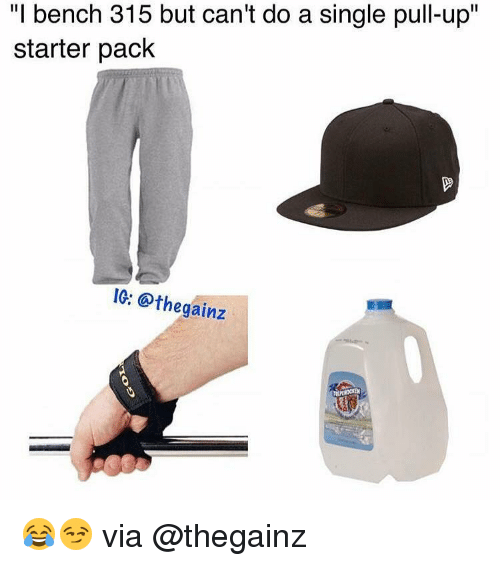 "Gym, Starter Packs, and Ups: ""I bench 315 but can't do a single pull-up""  starter pack  IG: othe gainz 😂😏 via @thegainz"
