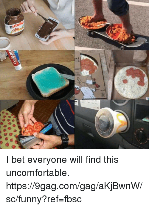 9gag, Dank, and Funny: I bet everyone will find this uncomfortable.  https://9gag.com/gag/aKjBwnW/sc/funny?ref=fbsc
