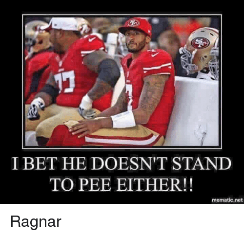 ragnar: I BET HE DOESN'T STAND  TO PEE EITHER!  mematic,net Ragnar