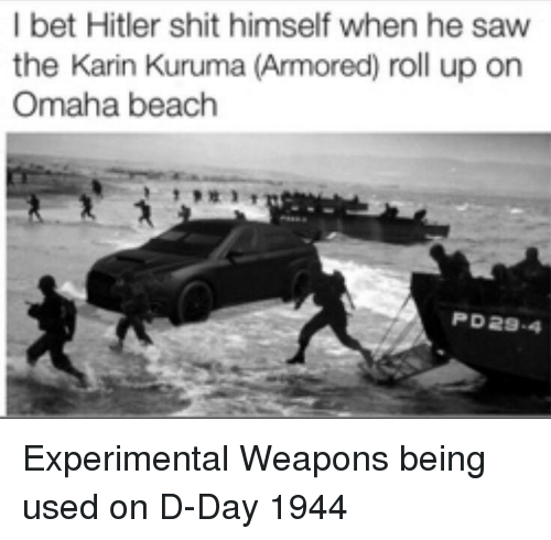 experimental: I bet Hitler shit himself when he saw  the Karin Kuruma (Armored) roll up on  Omaha beach  PD29-4 Experimental Weapons being used on D-Day 1944