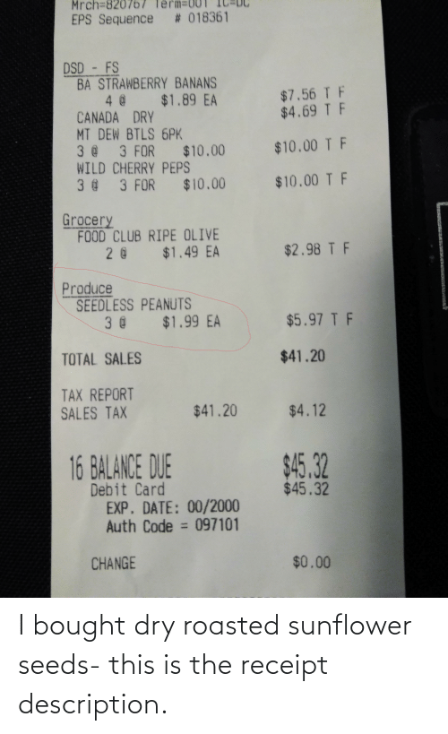 seeds: I bought dry roasted sunflower seeds- this is the receipt description.
