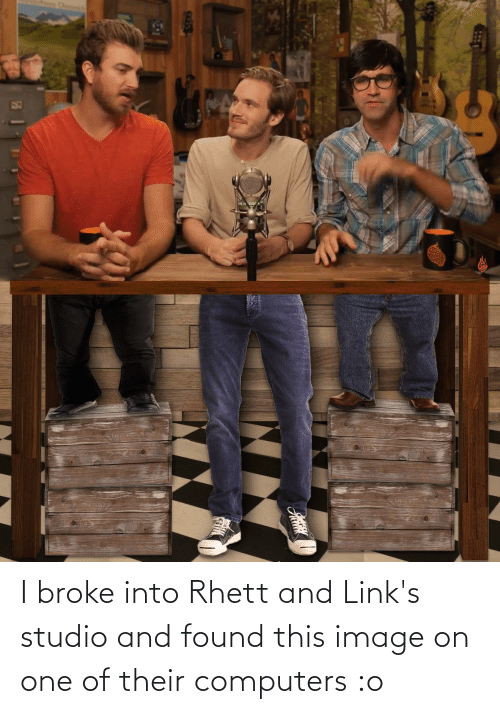 links: I broke into Rhett and Link's studio and found this image on one of their computers :o