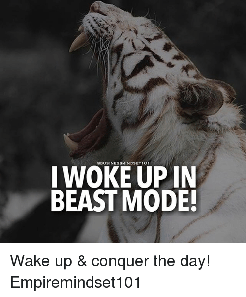 Beast Mode: I BUSINESS UP IN  BEAST MODE! Wake up & conquer the day! Empiremindset101