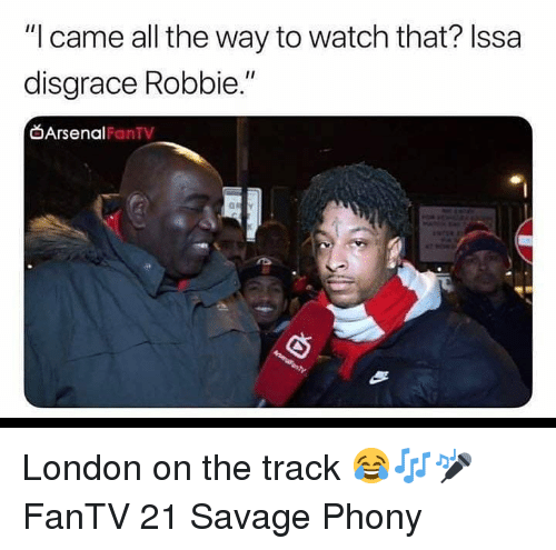 """Robbie: """"I came all the way to watch that? Issa  disgrace Robbie.""""  Arsenal  FanTV London on the track 😂🎶🎤 FanTV 21 Savage Phony"""