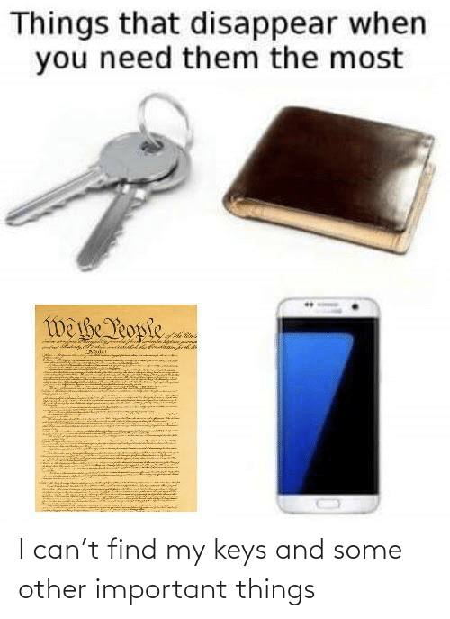 keys: I can't find my keys and some other important things