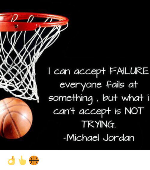 Fail, Jordans, and Michael Jordan: I can accept FAILURE  everyone fails at  something, but what i  can't accept is NOT  TRYING  Michael Jordan 👌👆🏀