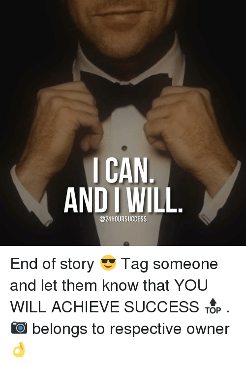andie: I CAN  ANDI WILL  @24 HOUR SUCCESS End of story 😎 Tag someone and let them know that YOU WILL ACHIEVE SUCCESS 🔝 . 📷 belongs to respective owner 👌
