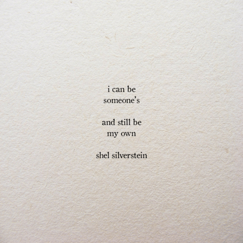 S And: i can be  someone' s  and still be  my own  shel silverstein