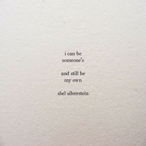I Can Be: i can be  someone's  and still be  my own  shel silverstein