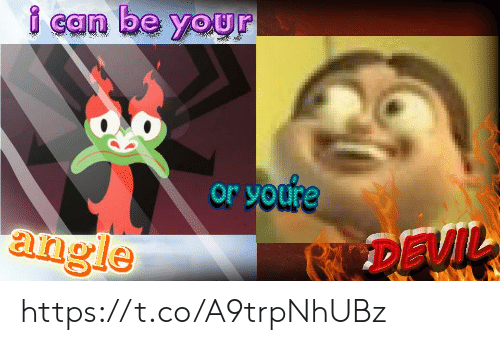 I Can Be: i can be your  or youre  angle  DEVIL https://t.co/A9trpNhUBz