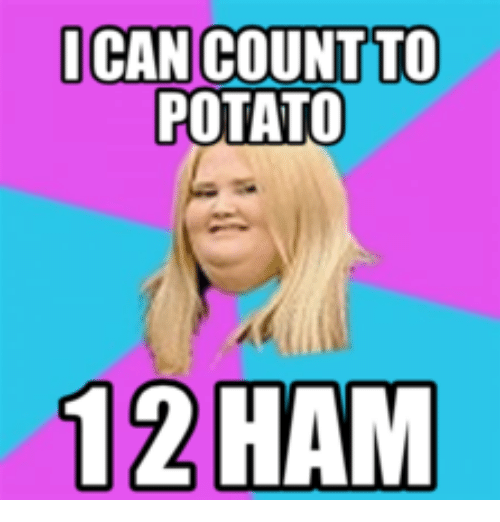 Potato, Ham, and Can: I CAN COUNT TO  POTATO  12 HAM