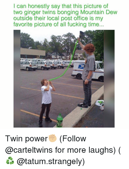 Fucking, Memes, and Post Office: I can honestly say that this picture of  two ginger twins bonging Mountain Dew  outside their local post office is my  favorite picture of all fucking time... Twin power✊🏼 (Follow @carteltwins for more laughs) (♻️ @tatum.strangely)