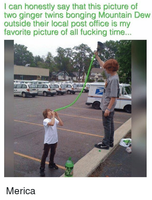 Fucking, Memes, and Post Office: I can honestly say that this picture of  two ginger twins bonging Mountain Dew  outside their local post office is my  favorite picture of all fucking time... Merica