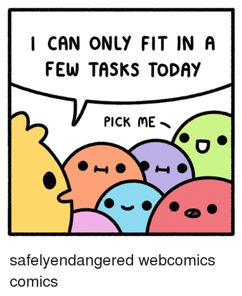 Memes, Today, and Webcomics: I CAN ONLY FIT IN A  FEW TASKS TODAY  PICK ME safelyendangered webcomics comics