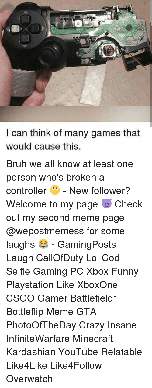 Kardashians, Memes, and Minecraft: I can think of many games that  Would Cause this. Bruh we all know at least one person who's broken a controller 🙄 - New follower? Welcome to my page 😈 Check out my second meme page @wepostmemess for some laughs 😂 - GamingPosts Laugh CallOfDuty Lol Cod Selfie Gaming PC Xbox Funny Playstation Like XboxOne CSGO Gamer Battlefield1 Bottleflip Meme GTA PhotoOfTheDay Crazy Insane InfiniteWarfare Minecraft Kardashian YouTube Relatable Like4Like Like4Follow Overwatch