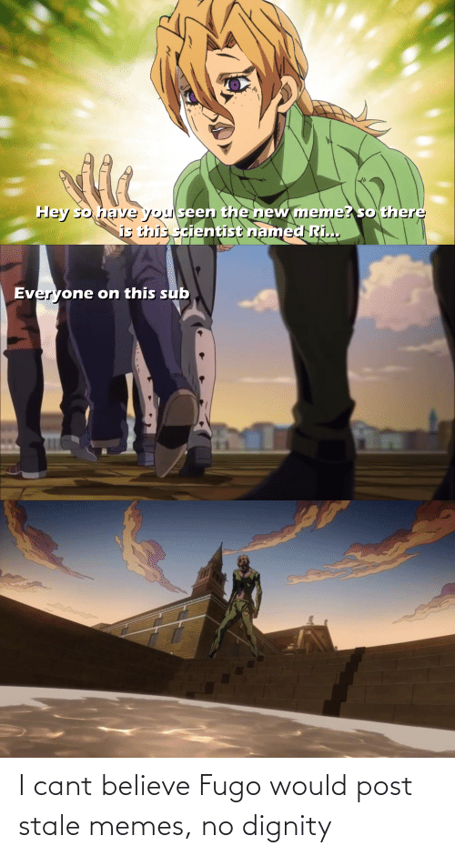 Would Post: I cant believe Fugo would post stale memes, no dignity