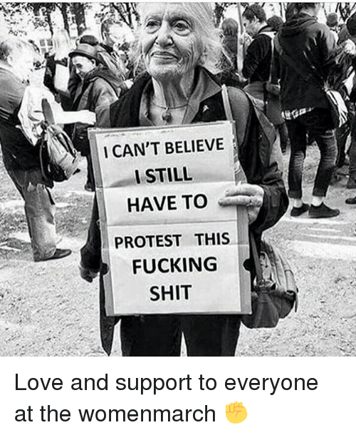 I Cant Believe I Still Have To Protest This: I CAN'T BELIEVE  I STILL  HAVE TO  PROTEST THIS  FUCKING  SHIT Love and support to everyone at the womenmarch ✊