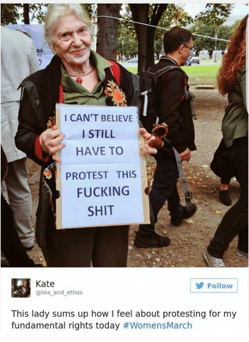 I Cant Believe I Still Have To Protest This: I CAN'T BELIEVE  I STILL  HAVE TO  PROTEST THIS  FUCKING  SHIT  Kate  Follow  @tea and ethos  This lady sums up how l feel about protesting for my  fundamental rights today