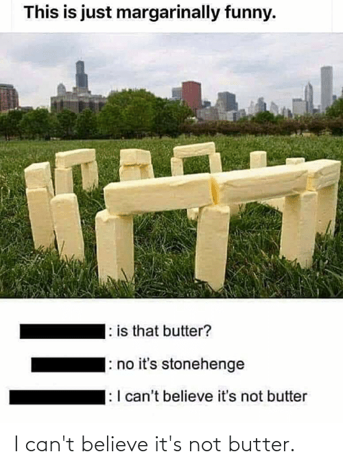 Cant Believe: I can't believe it's not butter.